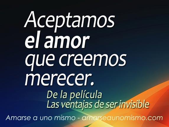 Aceptamos el amor que creemos merecer.