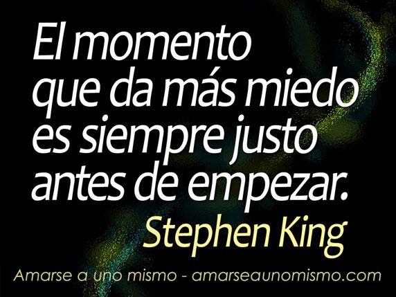 El momento que da más miedo es siempre justo antes de empezar. (Stephen King)