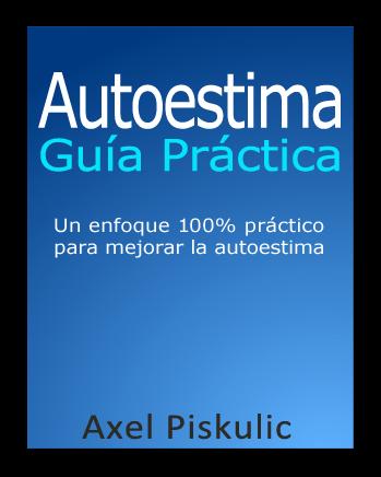 Guía práctica de Autoestima, de Axel Piskulic