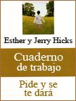 Un buen libro: 'Pide y se te dará - Cuaderno de trabajo', de Esther y Jerry Hicks