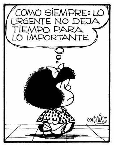 Mafalda dice 'Como siempre: lo urgente no deja tiempo para lo importante' (Autor: Quino)
