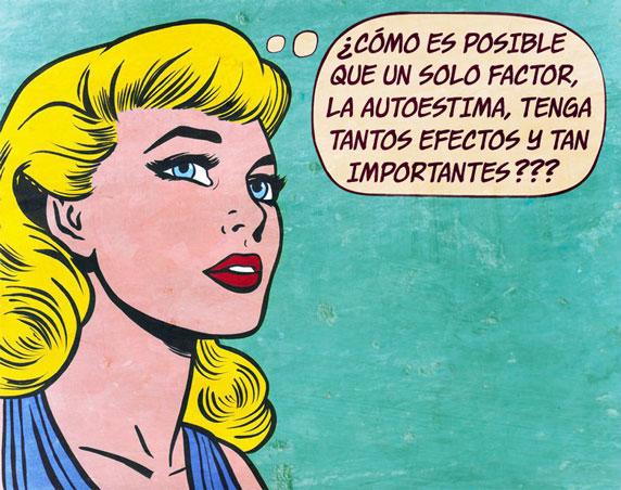 Comic que dice: ¿Cómo es posible que un solo factor, la autoestima, tenga tantos efectos y todos muy importantes?